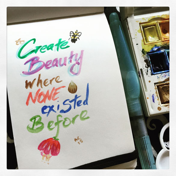 to Create Beauty where none existed before