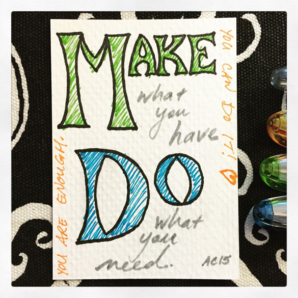 Make what you have Do what you need.