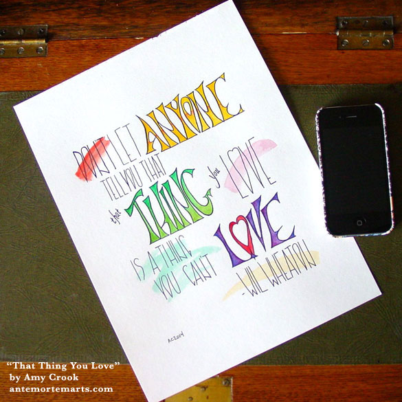 That Thing You Love, calligraphic art by Amy Crook, quote by Wil Wheaton