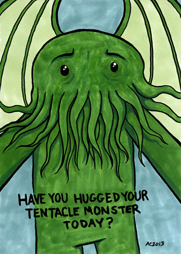 Have You Hugged Your Tentacle Monster Today? Cthulhu art by Amy Crook