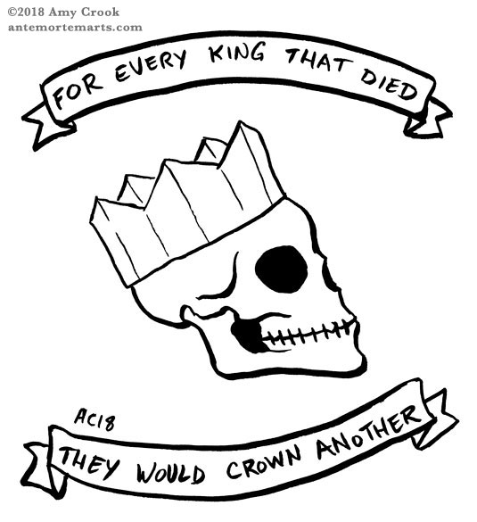 Every King That Died by Amy Crook, a pen and ink drawing of a skull in a paper crown with Bastille lyrics around it
