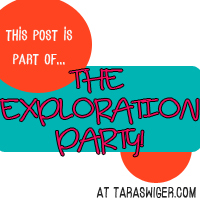 This post is part of The Exploration Party at TaraSwiger.com