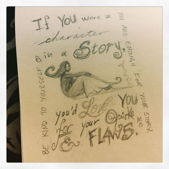 If you were a character in a story, you'd love you for all your quirks and flaws.